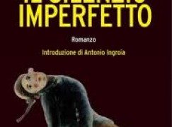 """Cultura, presentazione libro """"Il silenzio imperfetto"""" di Aldo Penna"""