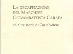La decapitazione del marchese Giovambattista Carafa ed altre storie di Castelvetere di Ilario Ammendolia