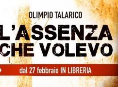 """In libreria """"L'assenza che volevo"""" il nuovo romanzo di Olimpio Talarico"""